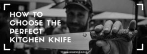 Read more about the article How to Choose the Perfect Kitchen Knife