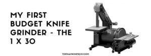 Read more about the article My First Knife Grinder – The Ryobi 1×30 EMBS-200