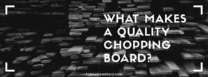 Read more about the article What makes a quality chopping board?